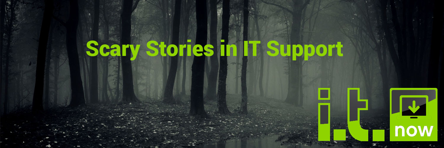 Scary Stories in IT Support