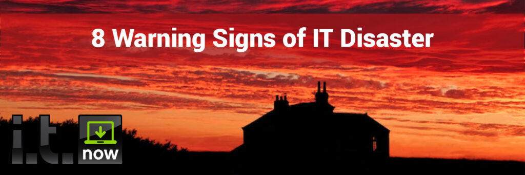 8 Warning Signs of IT Disaster