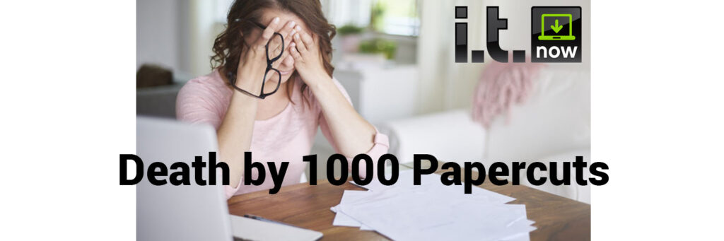 Death by 1000 Papercuts