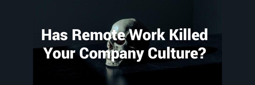 Remote Work Kills Culture