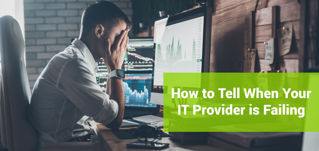 How to tell when your IT Provider is Failing